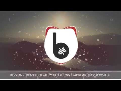 Big Sean - I Don't F**k With You (K Theory Trap Remix) (Bass boost)