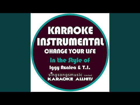 Change Your Life (In the Style of Iggy Azalea & T.I) (Karaoke Instrumental Version)