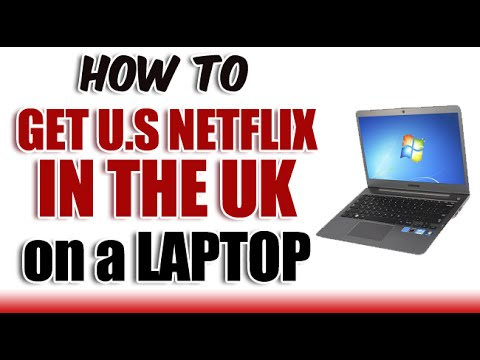 How to get American Netflix in the UK on a LAPTOP [2015] Working!