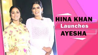 Hina Khan Launches Ayesha | Thanks Fans For Supporting Her Throughout Cannes 2019