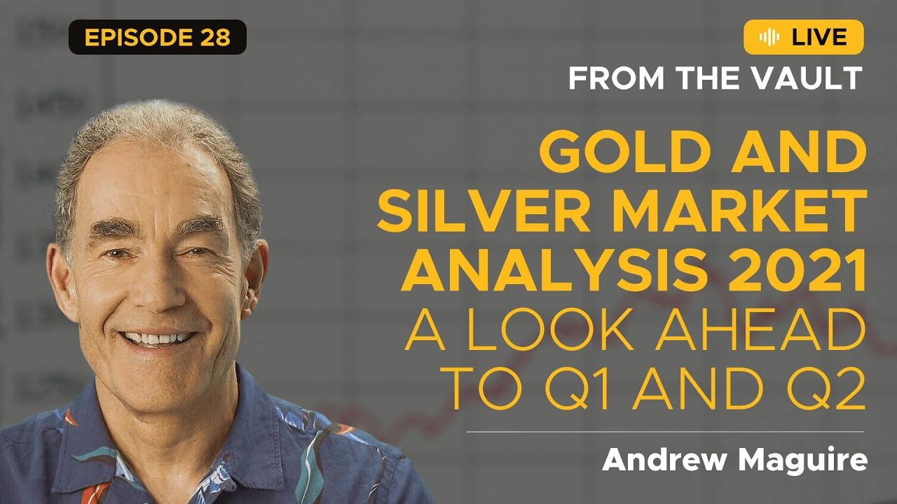 Ep. 28 Live from the Vault: Gold and Silver market analysis 2021 - A look ahead to Q1 and Q2