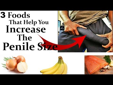 3 Foods That Help You Increase The Penile Size / How to Increase The Penile Size
