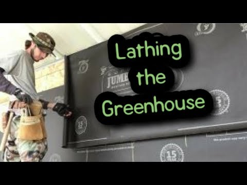 Lathing the Greenhouse - How to Lath for Plastering or Stucco - Greenhouse Build #6