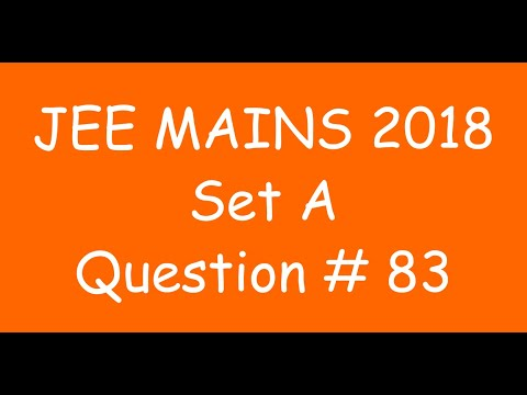 2018 JEE Mains - Solution of Question no. 83 ( MATHS, SET A)