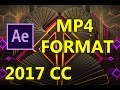 After Effects Cc 2017 Render Export In Mp4 Format 100 Works