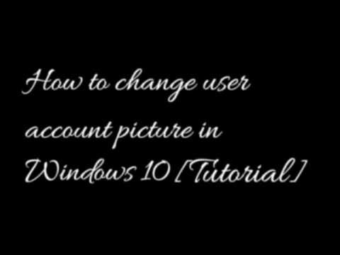 How to change account picture on Windows 10 latest Version [Windows 10 Anniversary Update]
