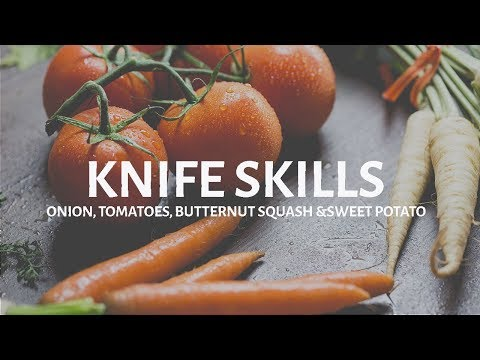 Knife Skills Video: How to chop and cut onions, tomatoes, butternut squash, and sweet potatoes
