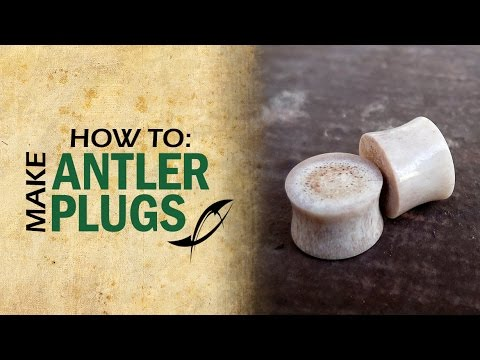 Tutorial: Plugs | How to Make Antler Ear Plugs or Gauges