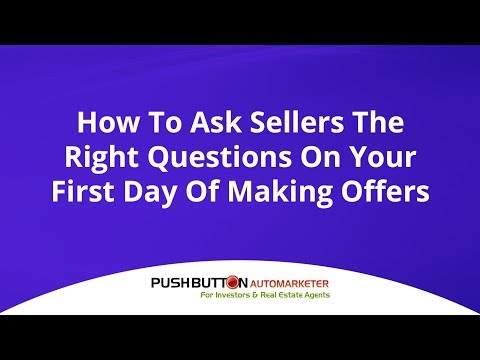 How To Ask Sellers The Right Questions On Your First Day Of Making Offers