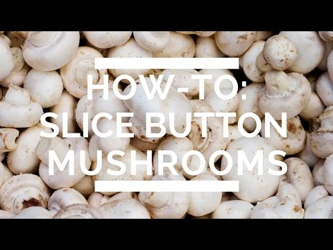 How-To: Slice Button Mushrooms