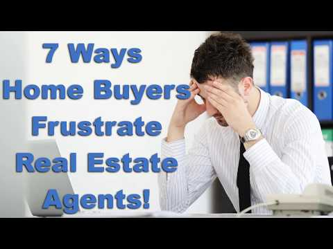7 Ways Home Buyers Frustrate Real Estate Agents!
