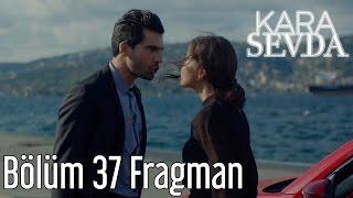 Kara Sevda 37. Bölüm Fragman