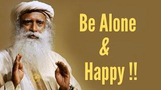 How Can You Be Alone & Happy? - Sadhguru   Sadhguru Here