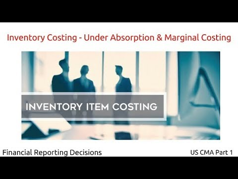 Inventory Costing - Under Absorption & Marginal Costing- US CMA Part1