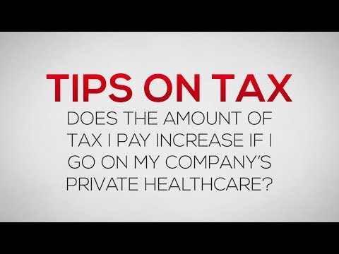 Does the amount of tax I pay increase if I go on my company's private healthcare?