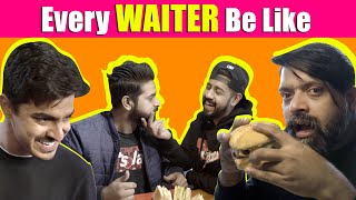 Every Waiter Be Like | Bekaar Films | Comedy Skit