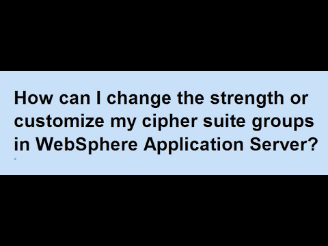 How to change strength/customize cipher suite groups in WebSphere Application Server