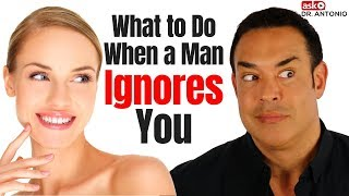When a Man Ignores You - This is What He