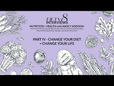 FIFTY8 Interviews Nancy Addison / PART IV - Change Your Diet = Change Your Life