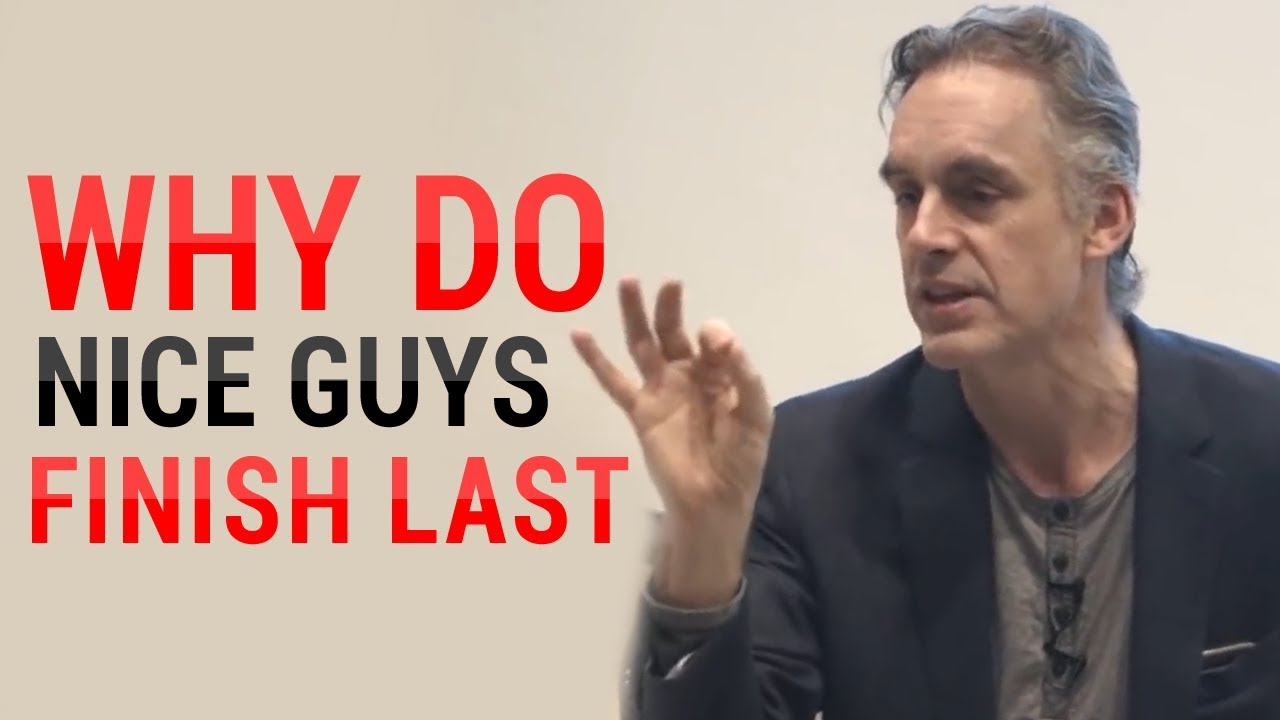 Jordan Peterson: Why Do Nice Guys Nice Finish Last? (MUST WATCH)