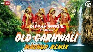 Old Garhwali Mashup Remix By DJ PRAM-Old Nonstop Remixes Garhwali 2018