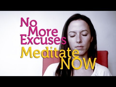 No More Excuses - Meditate Now