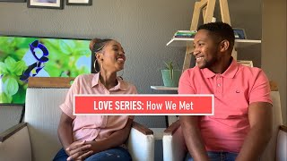 LOVE SERIES: How We Met|OUR LOVE STORY| Modern Wife| South African YouTuber #RelationshipGoals