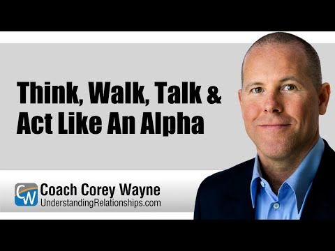 Think, Walk, Talk & Act Like An Alpha