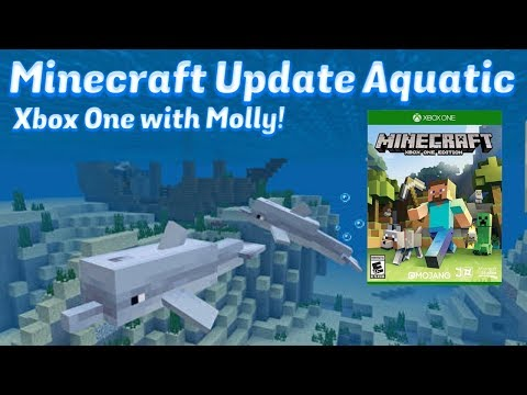 Minecraft Update Aquatic Gameplay, Xbox One with Molly!