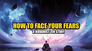 The Story Of How To Face Your Fears - the secret of meditation