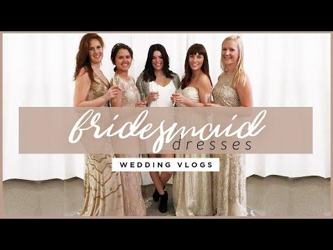 CHOOSING OUR BRIDESMAID DRESSES