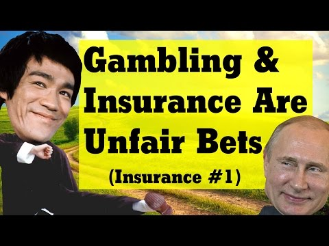 Gambling & Insurance Are Unfair Bets (Insurance #1)