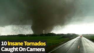 Top 10 Insane Tornadoes Caught On Camera!