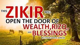 This POWERFUL ZIKIR Will OPEN THE DOOR OF WEALTH, RIZQ, BLESSINGS INSHA ALLAH!