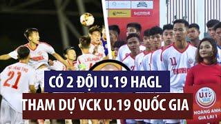 Tại sao có 2 đội U.19 HAGL tham dự VCK U.19 Quốc gia 2020?