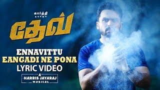 Ennavittu Eangadi Ne Pona Lyric Video (Tamil) | Dev | Karthi | Rakulpreet | Harris Jayaraj