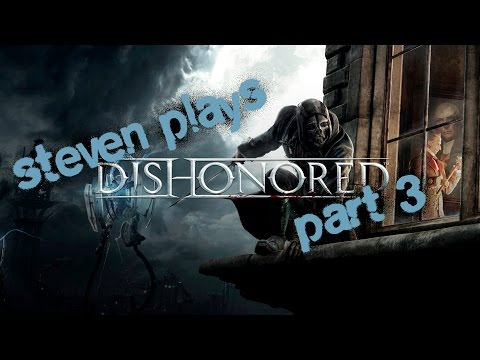 Steven Plays Dishonored - Part 3 - I Promise I'm Good at Stealth