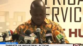 Threats of Industrial Action - News Desk on Joy News (23-6-17)