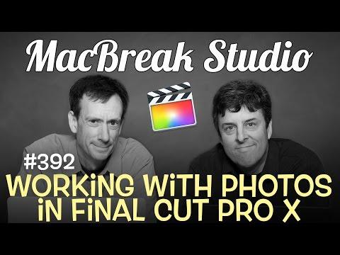 MacBreak Studio Ep 392: Working with Photos in Final Cut Pro X