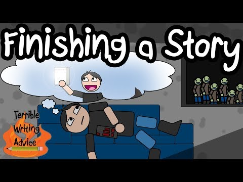 FINISHING A STORY - Terrible Writing Advice