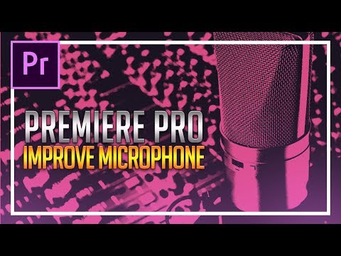 How To IMPROVE Microphone Quality in Premiere Pro CC 2018