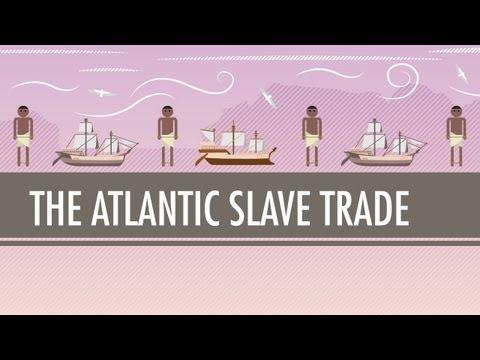 The Atlantic Slave Trade: Crash Course World History #24