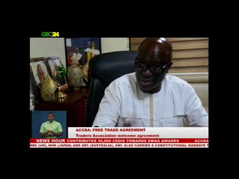 Ghana Union of Traders Association commends continental free trade Agreement