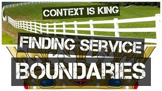 Context is King | Finding Service Boundaries Talk