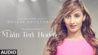 Full Audio: Main Teri Hoon Song | Dhvani Bhanushali | Sachin - Jigar | Radhika Rao & Vinay Sapru