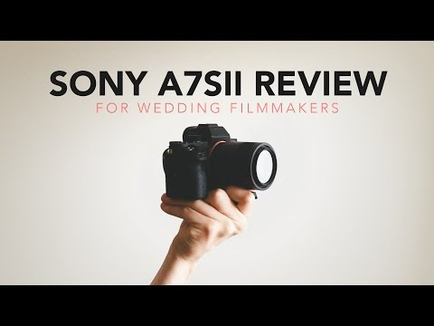 Sony A7Sii Review For Wedding Filmmakers