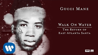 Gucci Mane - Walk On Water [Official Audio]