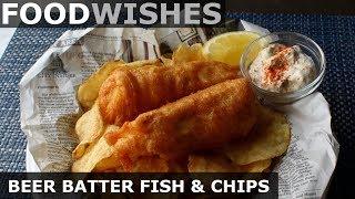 Crispy Beer Batter Fish & Chips - Food Wishes