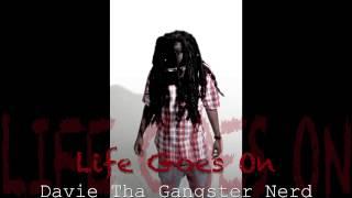 Davie The Gangsta Nerd - Life Goes On (rough Draft)