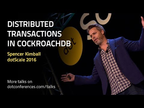 dotScale 2016 - Spencer Kimball - Distributed Transactions in CockroachDB